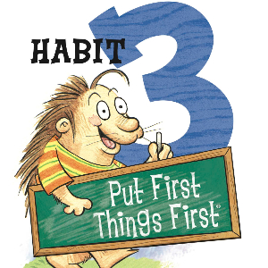 Habit 3- Put First Things First