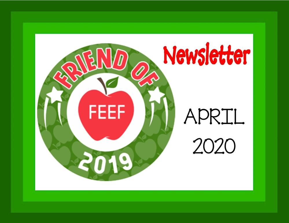 Friends of FEEF Teacher/Staff Newsletter -  April 2020