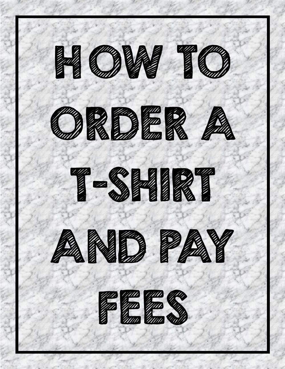 ORDER T-SHIRTS and PAY FEES