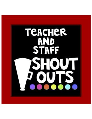 Teacher & Staff Shout Outs